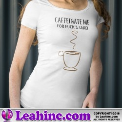 Caffeinate Me For Fuck's Sake! Coffee Lover Shirt