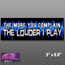 The More You Complain, The Louder I Play Bumper Sticker