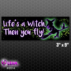 """Life's A Witch, Then You Fly!"" Bumper Sticker"